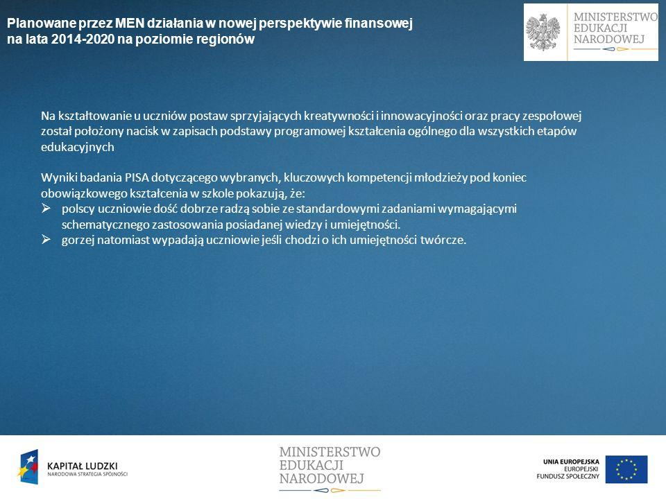 Planowane przez MEN działania w nowej perspektywie finansowej na lata 2014-2020 na poziomie regionów Na kształtowanie u uczniów postaw sprzyjających k