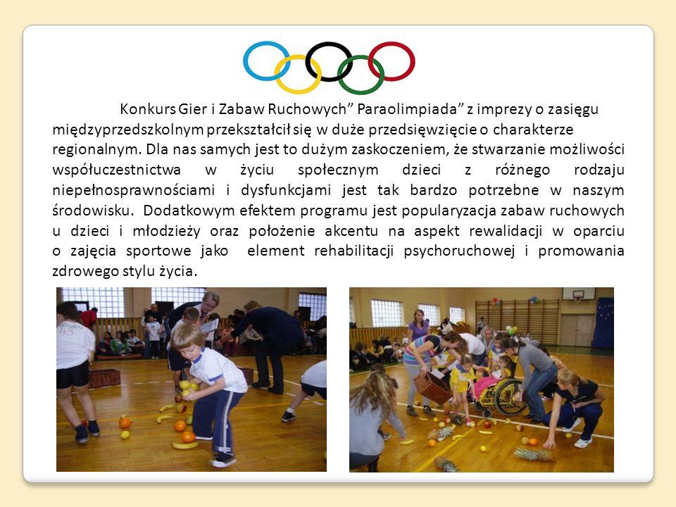 Konkurs Gier i Zabaw Ruchowych Paraolimpiada z imprezy o zasięgu międzyprzedszkolnym przekształcił się w duże przedsięwzięcie o charakterze regionalny
