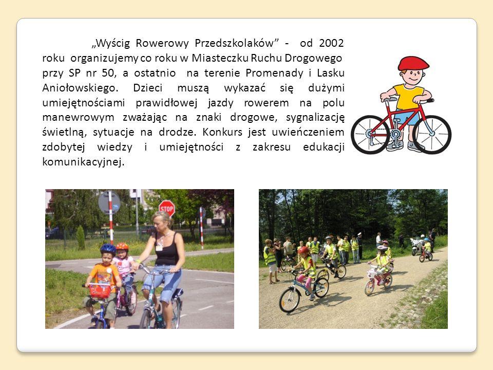 Wyścig Rowerowy Przedszkolaków - od 2002 roku organizujemy co roku w Miasteczku Ruchu Drogowego przy SP nr 50, a ostatnio na terenie Promenady i Lasku