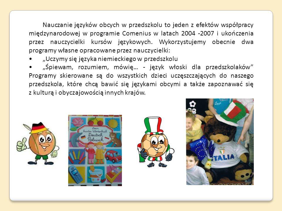 Nauczanie języków obcych w przedszkolu to jeden z efektów współpracy międzynarodowej w programie Comenius w latach 2004 -2007 i ukończenia przez naucz