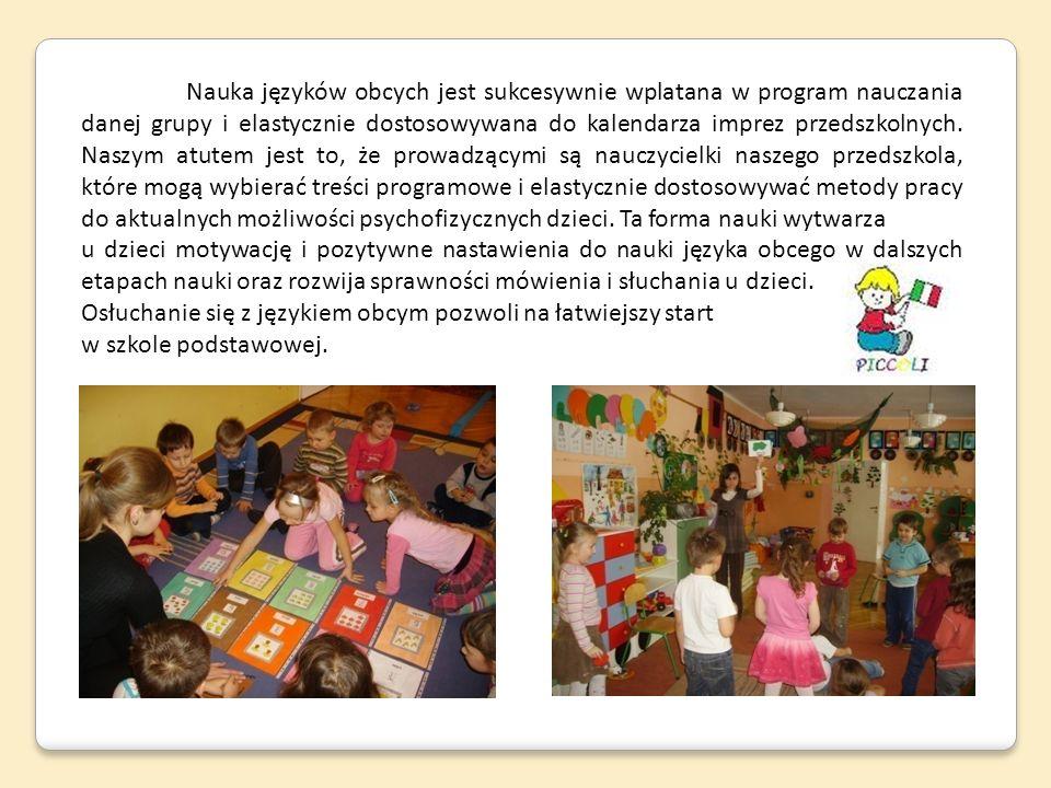 Nauka języków obcych jest sukcesywnie wplatana w program nauczania danej grupy i elastycznie dostosowywana do kalendarza imprez przedszkolnych. Naszym
