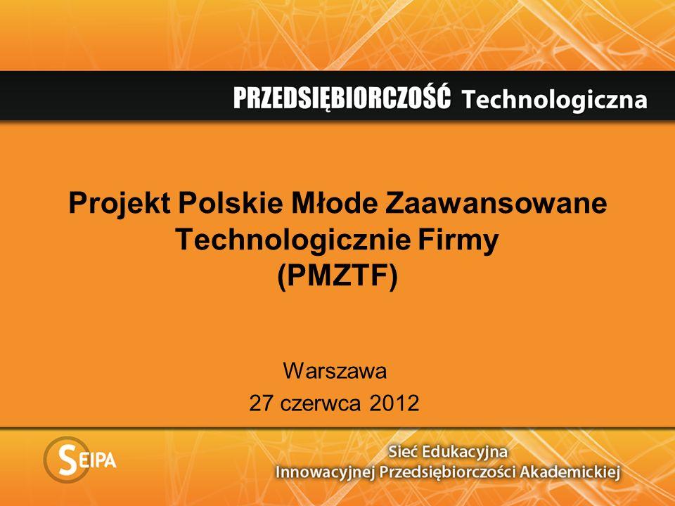Projekt Polskie Młode Zaawansowane Technologicznie Firmy (PMZTF) Warszawa 27 czerwca 2012