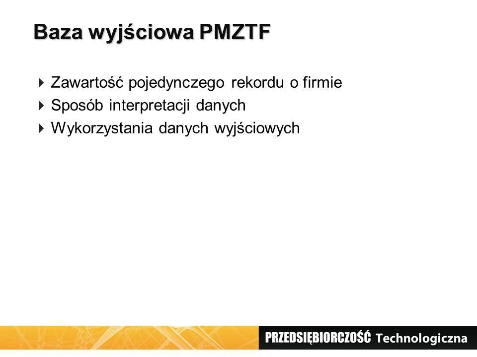 Baza wyjściowa PMZTF Zawartość pojedynczego rekordu o firmie Sposób interpretacji danych Wykorzystania danych wyjściowych