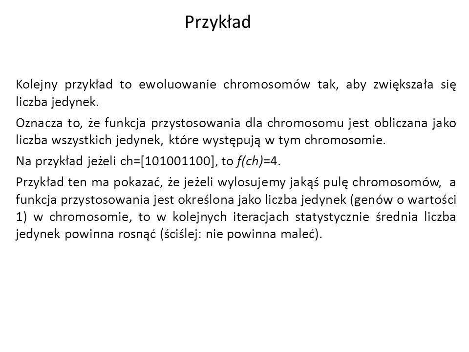 Kolejny przykład to ewoluowanie chromosomów tak, aby zwiększała się liczba jedynek. Oznacza to, że funkcja przystosowania dla chromosomu jest obliczan