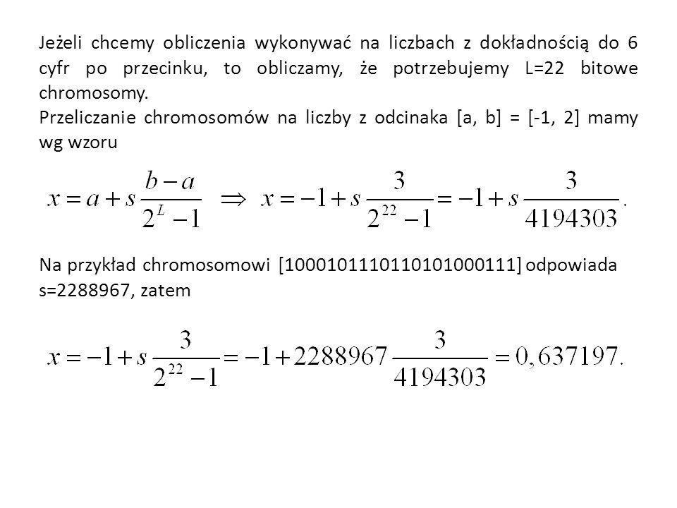 Jeżeli chcemy obliczenia wykonywać na liczbach z dokładnością do 6 cyfr po przecinku, to obliczamy, że potrzebujemy L=22 bitowe chromosomy. Przeliczan