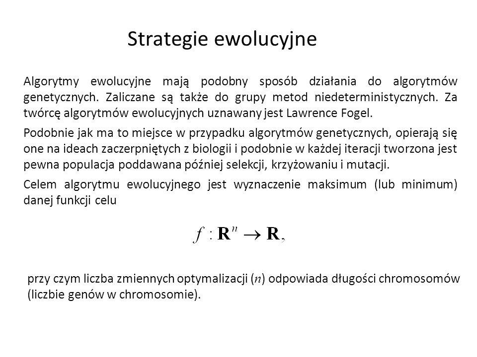 Strategie ewolucyjne Algorytmy ewolucyjne mają podobny sposób działania do algorytmów genetycznych. Zaliczane są także do grupy metod niedeterministyc