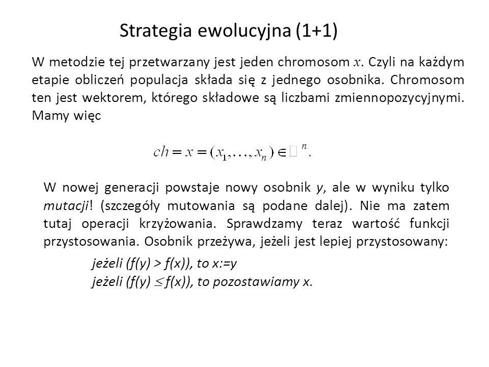 Strategia ewolucyjna (1+1) W metodzie tej przetwarzany jest jeden chromosom x. Czyli na każdym etapie obliczeń populacja składa się z jednego osobnika