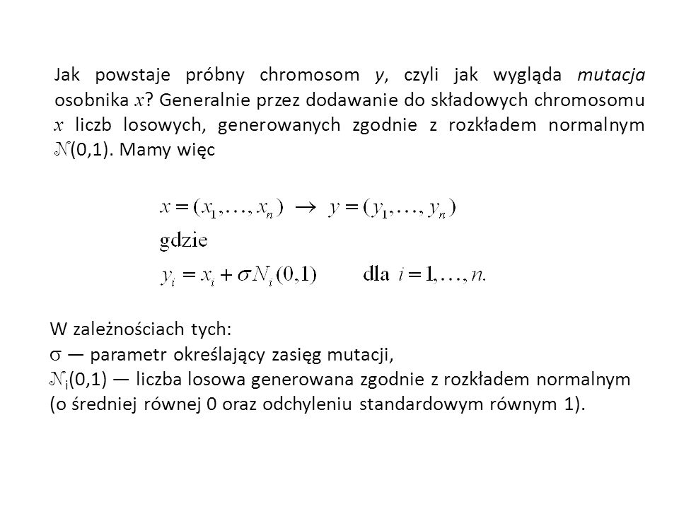 Jak powstaje próbny chromosom y, czyli jak wygląda mutacja osobnika x ? Generalnie przez dodawanie do składowych chromosomu x liczb losowych, generowa