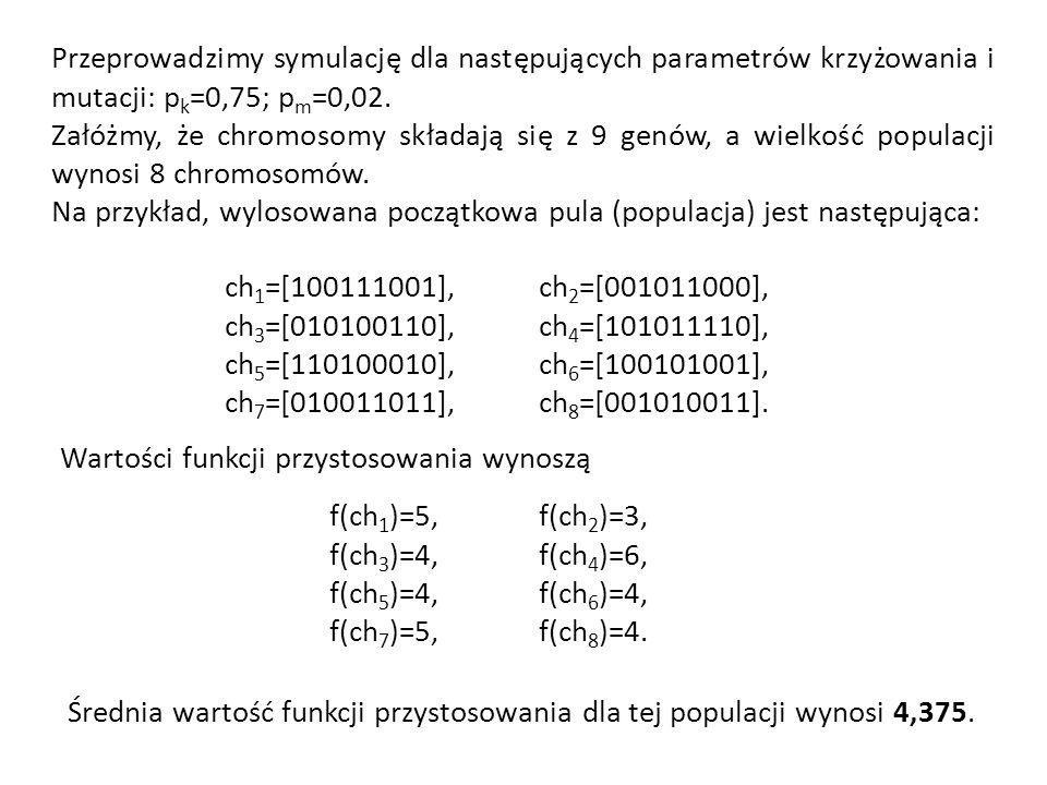 Przeprowadzimy symulację dla następujących parametrów krzyżowania i mutacji: p k =0,75; p m =0,02. Załóżmy, że chromosomy składają się z 9 genów, a wi