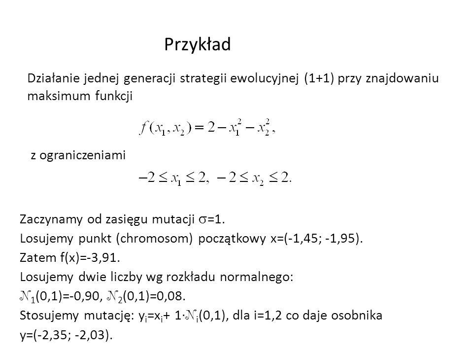 Przykład Działanie jednej generacji strategii ewolucyjnej (1+1) przy znajdowaniu maksimum funkcji z ograniczeniami Zaczynamy od zasięgu mutacji =1. Lo