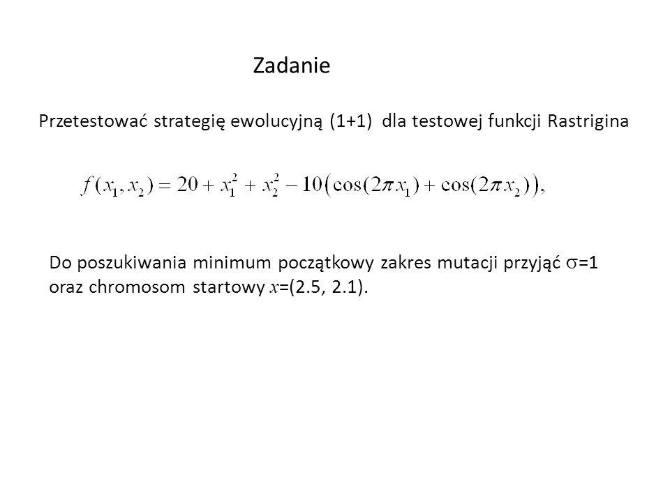 Zadanie Przetestować strategię ewolucyjną (1+1) dla testowej funkcji Rastrigina Do poszukiwania minimum początkowy zakres mutacji przyjąć =1 oraz chro