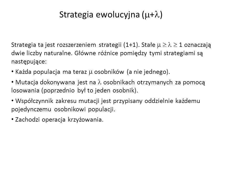 Strategia ewolucyjna ( + ) Strategia ta jest rozszerzeniem strategii (1+1). Stałe 1 oznaczają dwie liczby naturalne. Główne różnice pomiędzy tymi stra