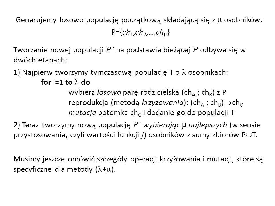 Tworzenie nowej populacji P na podstawie bieżącej P odbywa się w dwóch etapach: 1) Najpierw tworzymy tymczasową populację T o osobnikach: for i=1 to d