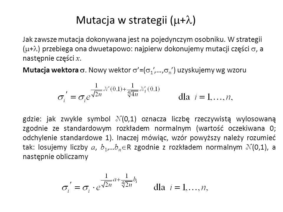 Mutacja w strategii ( + ) Jak zawsze mutacja dokonywana jest na pojedynczym osobniku. W strategii ( + ) przebiega ona dwuetapowo: najpierw dokonujemy