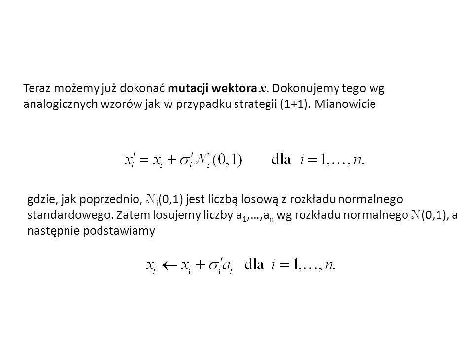 Teraz możemy już dokonać mutacji wektora x. Dokonujemy tego wg analogicznych wzorów jak w przypadku strategii (1+1). Mianowicie gdzie, jak poprzednio,