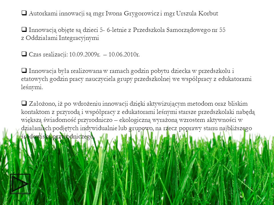 Autorkami innowacji są mgr Iwona Grygorowicz i mgr Urszula Korbut Innowacją objęte są dzieci 5- 6-letnie z Przedszkola Samorządowego nr 55 z Oddziałam