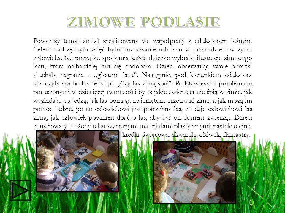 Powyższy temat został zrealizowany we współpracy z edukatorem leśnym. Celem nadrzędnym zajęć było poznawanie roli lasu w przyrodzie i w życiu człowiek