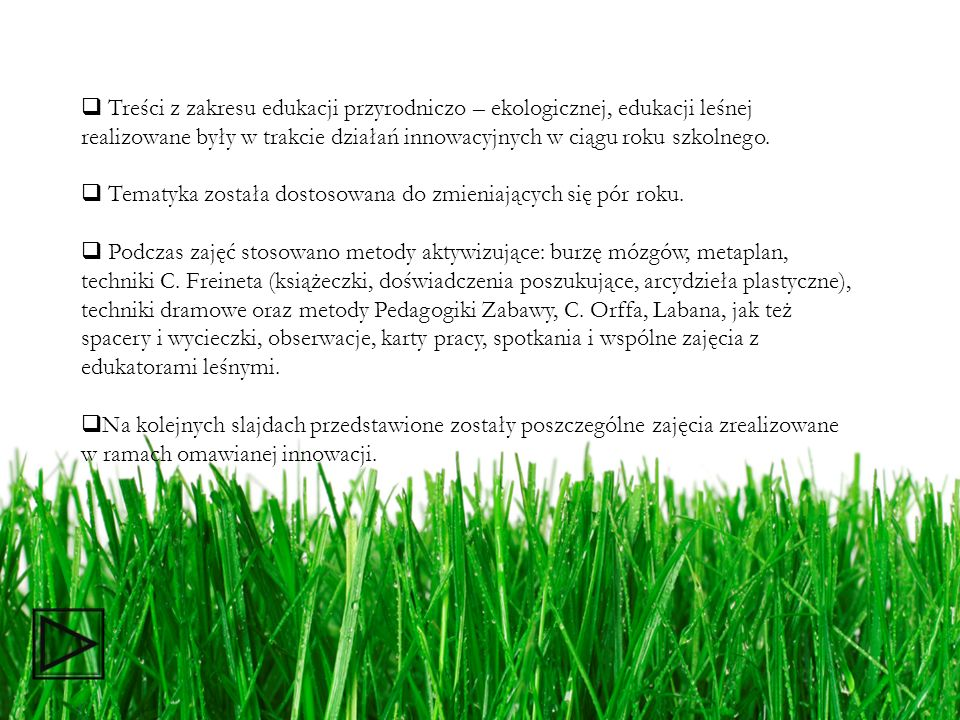 Treści z zakresu edukacji przyrodniczo – ekologicznej, edukacji leśnej realizowane były w trakcie działań innowacyjnych w ciągu roku szkolnego. Tematy