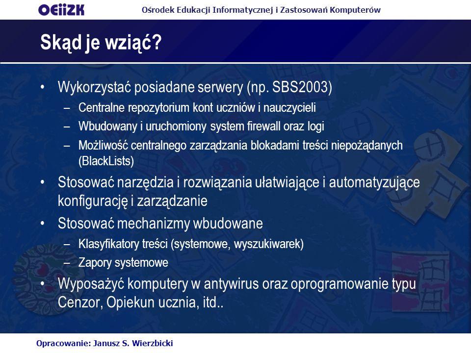Ośrodek Edukacji Informatycznej i Zastosowań Komputerów Skąd je wziąć? Wykorzystać posiadane serwery (np. SBS2003) –Centralne repozytorium kont ucznió