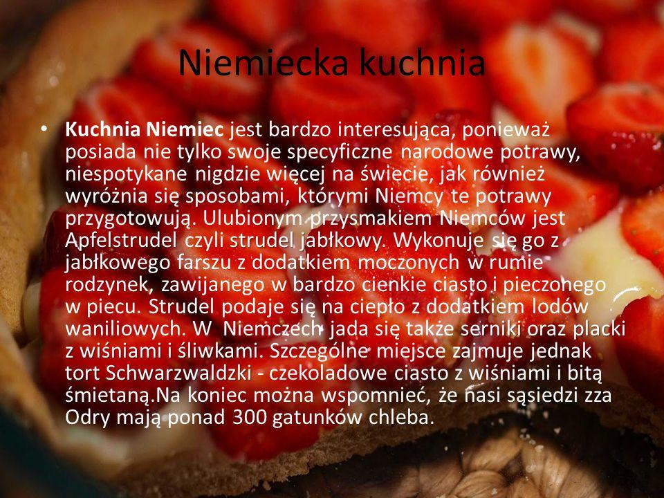 Niemiecka kuchnia Apfelstrudelstrudel jabłkowy sernikiplacki z wiśniami i śliwkami tort Schwarzwaldzki Kuchnia Niemiec jest bardzo interesująca, ponie