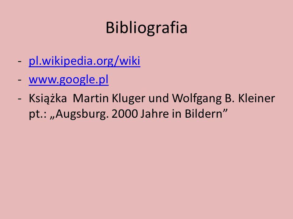 Bibliografia -pl.wikipedia.org/wikipl.wikipedia.org/wiki -www.google.plwww.google.pl -Książka Martin Kluger und Wolfgang B. Kleiner pt.: Augsburg. 200