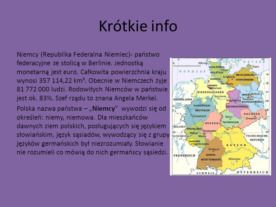 Krótkie info Niemcy (Republika Federalna Niemiec)- państwo federacyjne ze stolicą w Berlinie. Jednostką monetarną jest euro. Całkowita powierzchnia kr