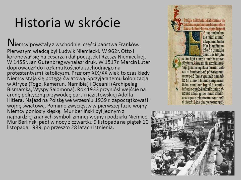 Historia w skrócie N iemcy powstały z wschodniej części państwa Franków. Pierwszym władcą był Ludwik Niemiecki. W 962r. Otto I koronował się na cesarz