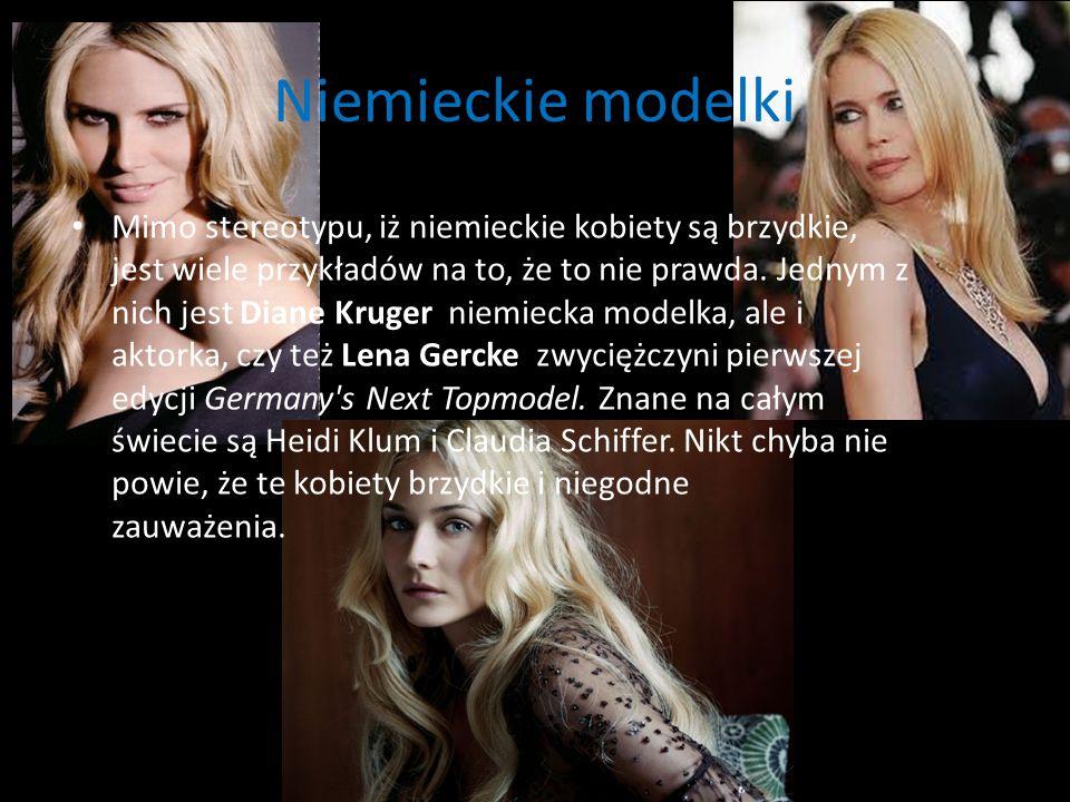 Niemieckie modelki Mimo stereotypu, iż niemieckie kobiety są brzydkie, jest wiele przykładów na to, że to nie prawda. Jednym z nich jest Diane Kruger