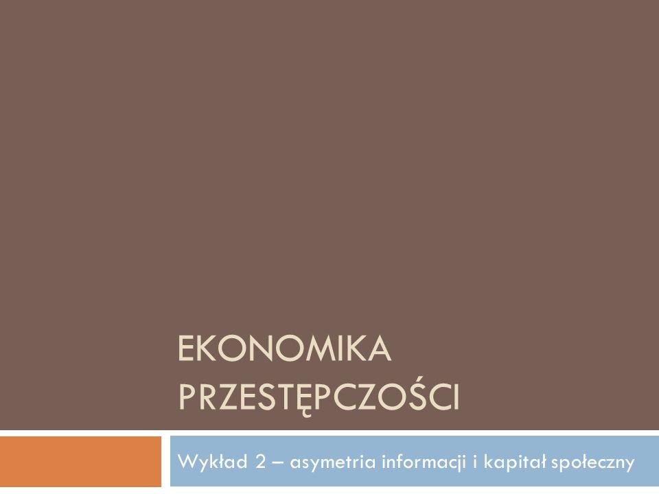 EKONOMIKA PRZESTĘPCZOŚCI Wykład 2 – asymetria informacji i kapitał społeczny