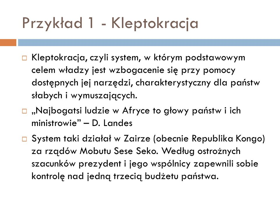 Przykład 1 - Kleptokracja Kleptokracja, czyli system, w którym podstawowym celem władzy jest wzbogacenie się przy pomocy dostępnych jej narzędzi, char