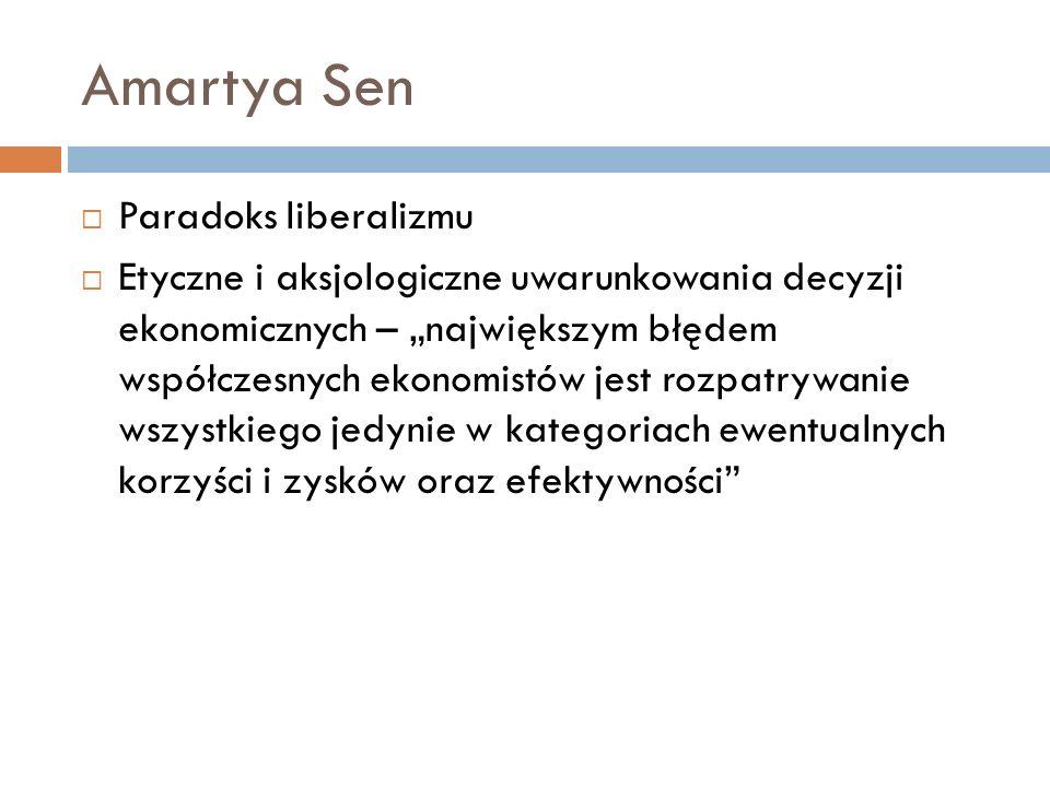 Amartya Sen Paradoks liberalizmu Etyczne i aksjologiczne uwarunkowania decyzji ekonomicznych – największym błędem współczesnych ekonomistów jest rozpa