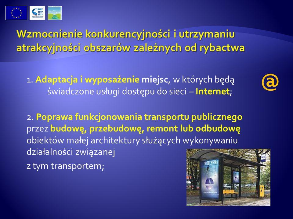 1. Adaptacja i wyposażenie miejsc, w których będą świadczone usługi dostępu do sieci – Internet; 2. Poprawa funkcjonowania transportu publicznego prze