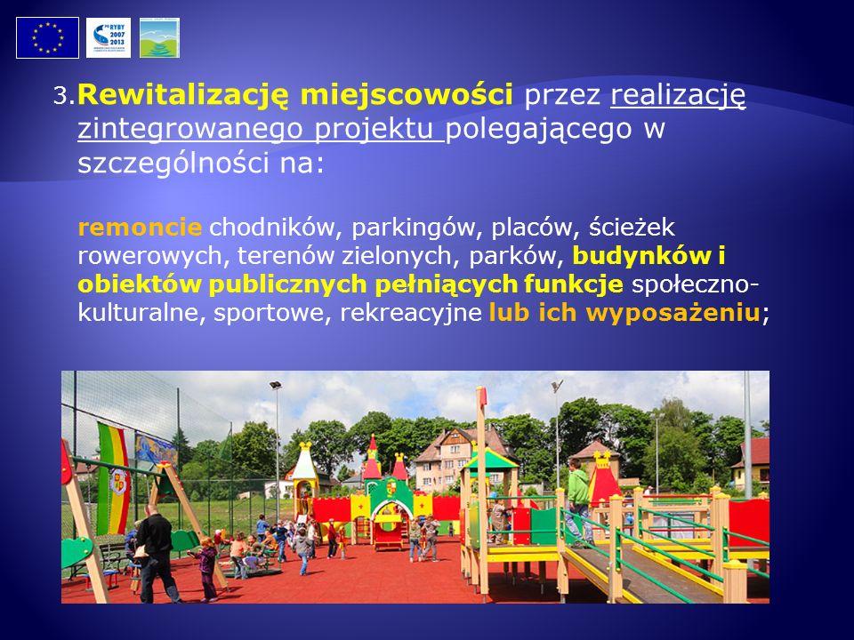 3. Rewitalizację miejscowości przez realizację zintegrowanego projektu polegającego w szczególności na: remoncie chodników, parkingów, placów, ścieżek