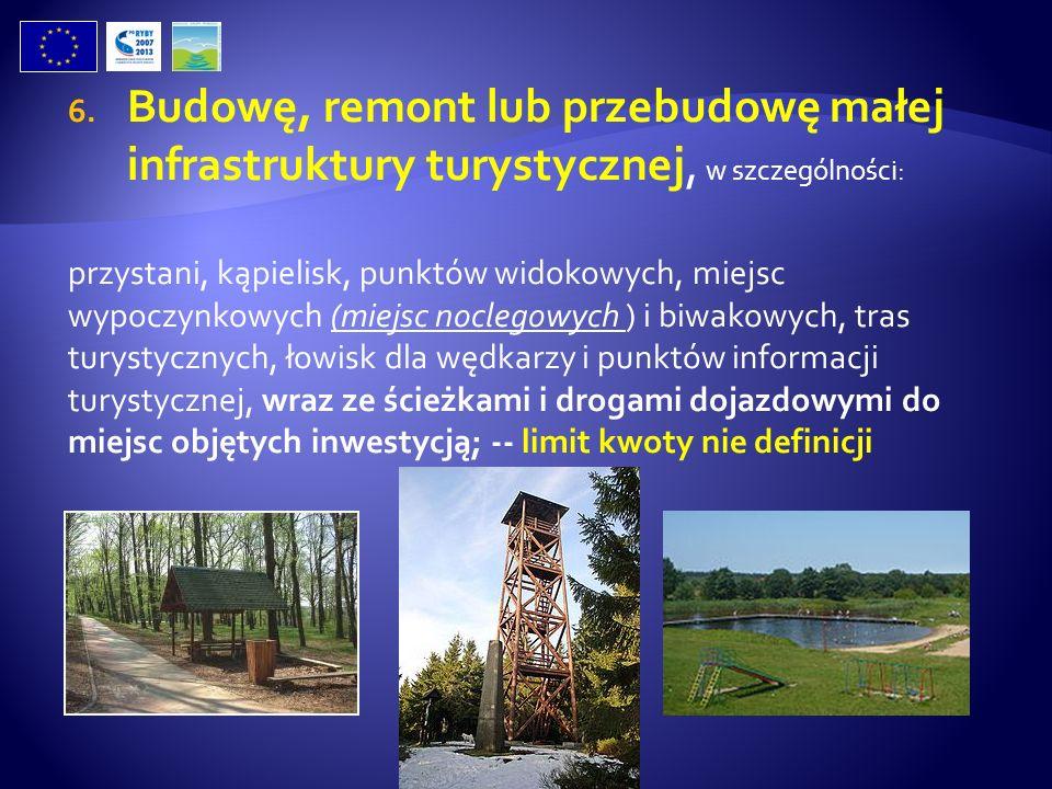 6. Budowę, remont lub przebudowę małej infrastruktury turystycznej, w szczególności: przystani, kąpielisk, punktów widokowych, miejsc wypoczynkowych (
