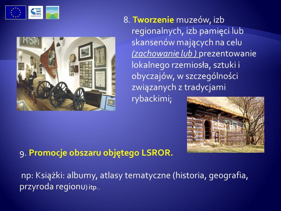 8. Tworzenie muzeów, izb regionalnych, izb pamięci lub skansenów mających na celu (zachowanie lub ) prezentowanie lokalnego rzemiosła, sztuki i obycza