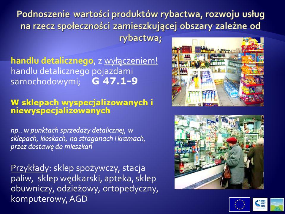 handlu detalicznego, z wyłączeniem! handlu detalicznego pojazdami samochodowymi; G 47.1-9 W sklepach wyspecjalizowanych i niewyspecjalizowanych np.. w