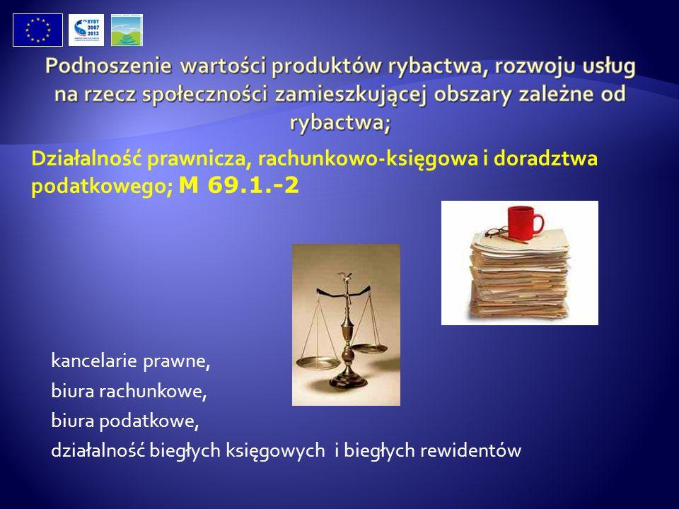 Działalność prawnicza, rachunkowo-księgowa i doradztwa podatkowego; M 69.1.-2 kancelarie prawne, biura rachunkowe, biura podatkowe, działalność biegły