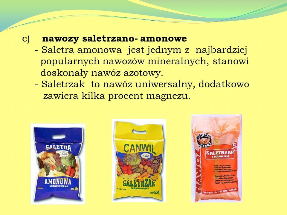 b) nawozy saletrzane -Saletry wapniowa, potasowa, sodowa posiadają właściwości odkwaszające glebę, bardzo dobrze rozpuszczają się w wodzie i mogą być