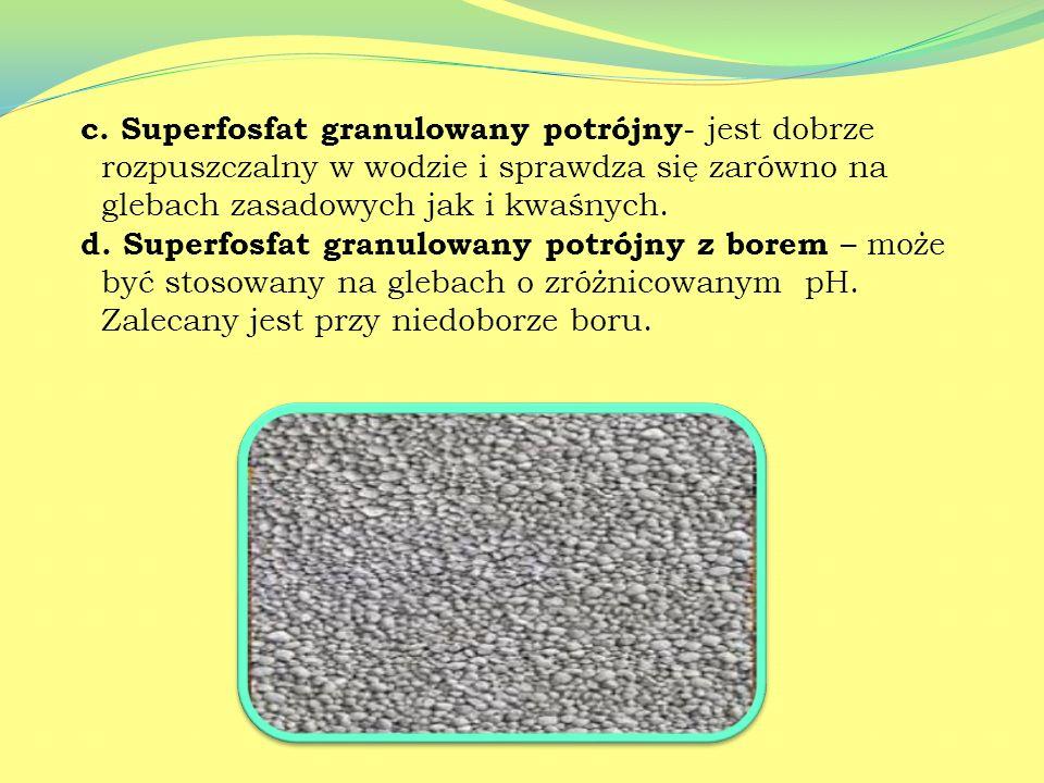 2. Nawozy fosforowe a)Superfosfat pylisty – jest łatwo przyswajalny przez rośliny, zawiera mangan, bor, cynk, miedź. b)Superfosfat granulowany prosty