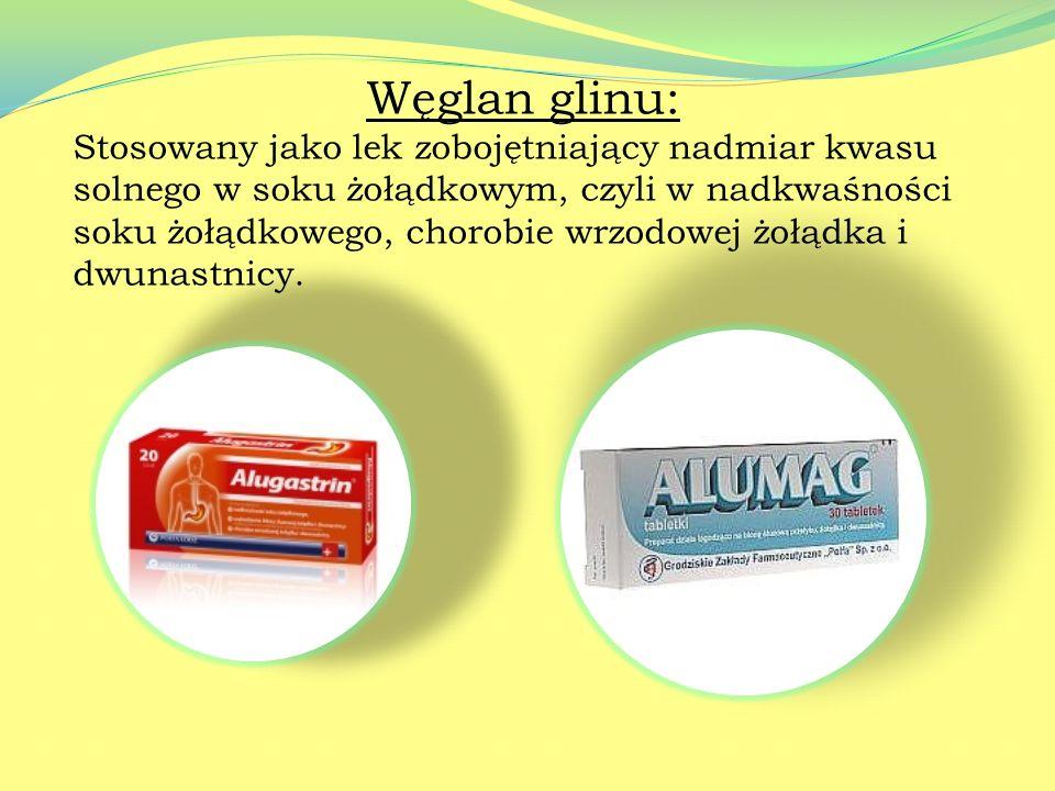 Octan glinu: Roztwory octanu glinu stosowane zewnętrznie w stanach zapalnych ucha, stłuczeniach i obrzękach skóry Przykładowy preparat – ALTACET.