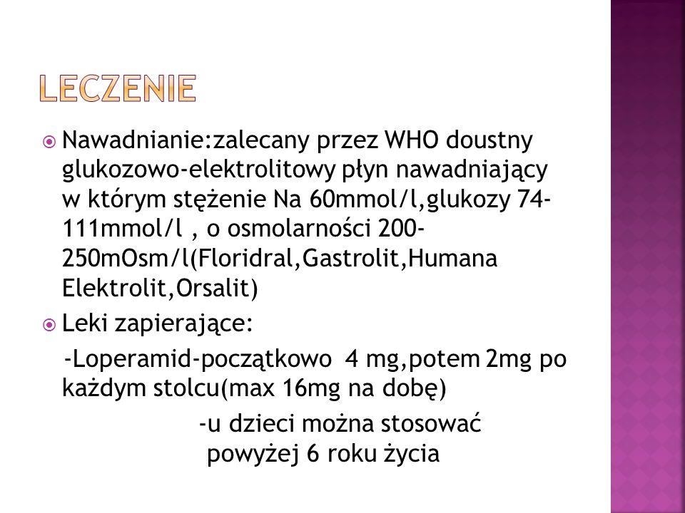 Nawadnianie:zalecany przez WHO doustny glukozowo-elektrolitowy płyn nawadniający w którym stężenie Na 60mmol/l,glukozy 74- 111mmol/l, o osmolarności 2