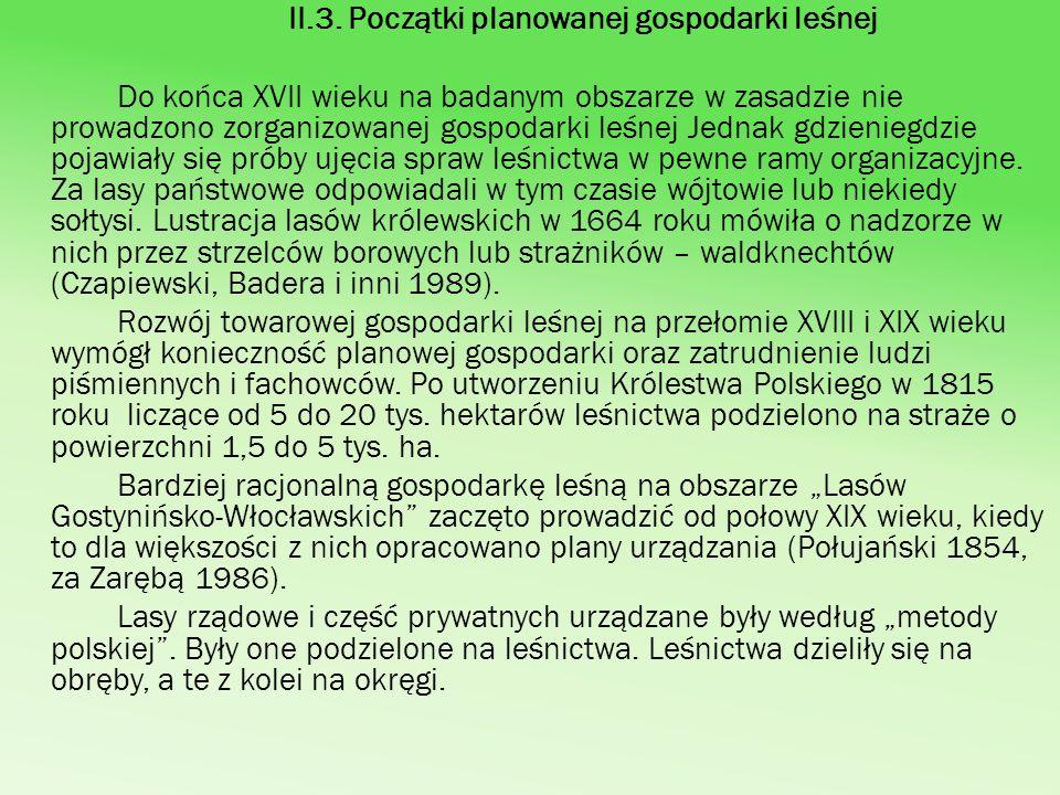 II.3. Początki planowanej gospodarki leśnej Do końca XVII wieku na badanym obszarze w zasadzie nie prowadzono zorganizowanej gospodarki leśnej Jednak