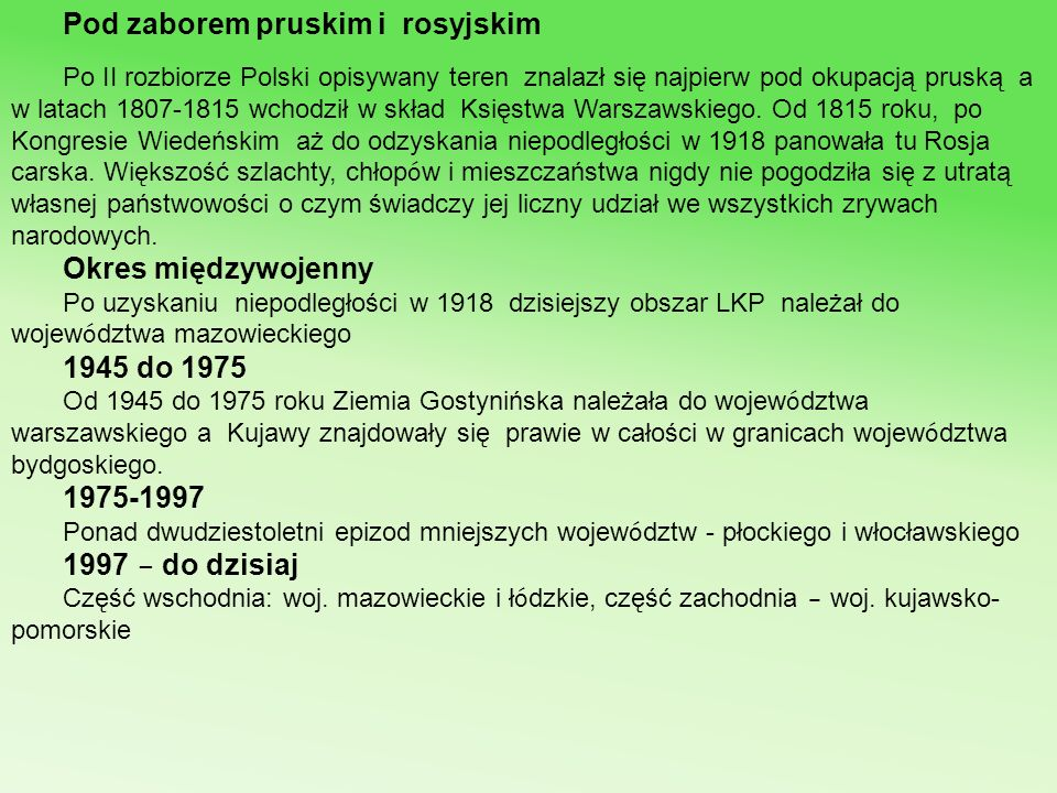 Pod zaborem pruskim i rosyjskim Po II rozbiorze Polski opisywany teren znalazł się najpierw pod okupacją pruską a w latach 1807-1815 wchodził w skład