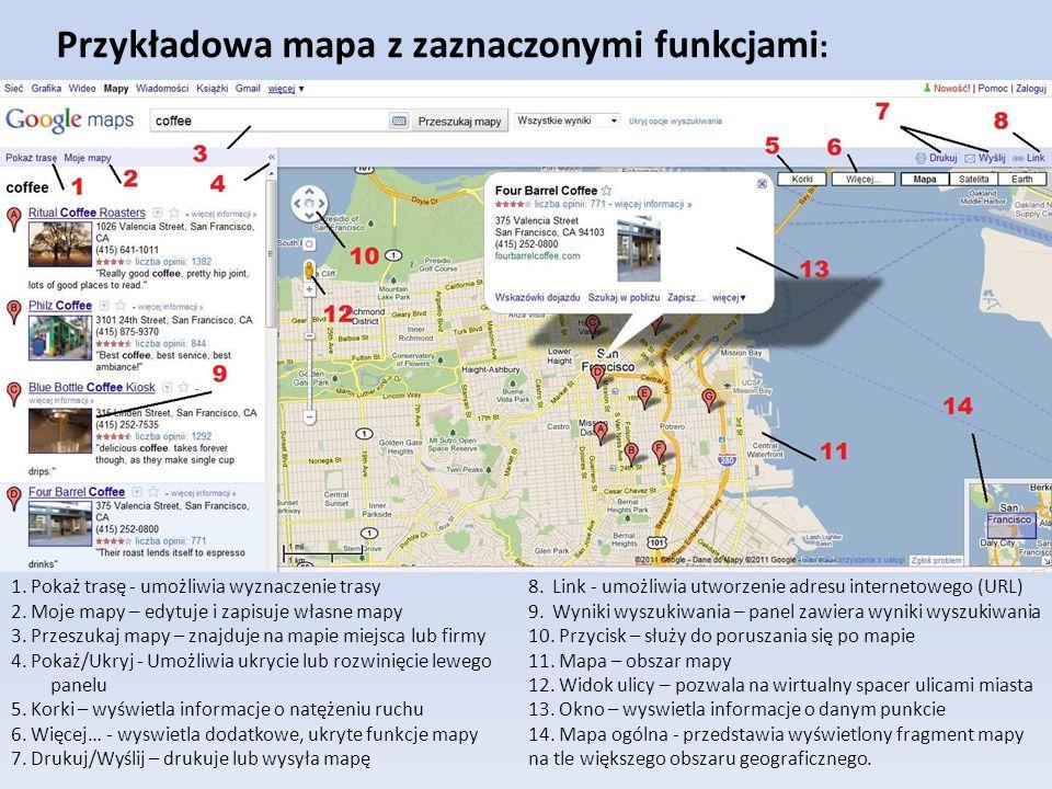 1. Pokaż trasę - umożliwia wyznaczenie trasy 2. Moje mapy – edytuje i zapisuje własne mapy 3. Przeszukaj mapy – znajduje na mapie miejsca lub firmy 4.