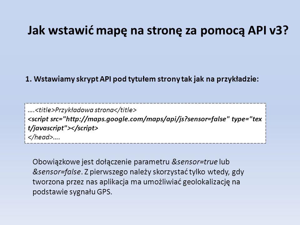 Jak wstawić mapę na stronę za pomocą API v3? 1. Wstawiamy skrypt API pod tytułem strony tak jak na przykładzie: …. Przykładowa strona …. Obowiązkowe j