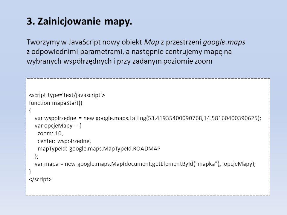 3. Zainicjowanie mapy. Tworzymy w JavaScript nowy obiekt Map z przestrzeni google.maps z odpowiednimi parametrami, a następnie centrujemy mapę na wybr