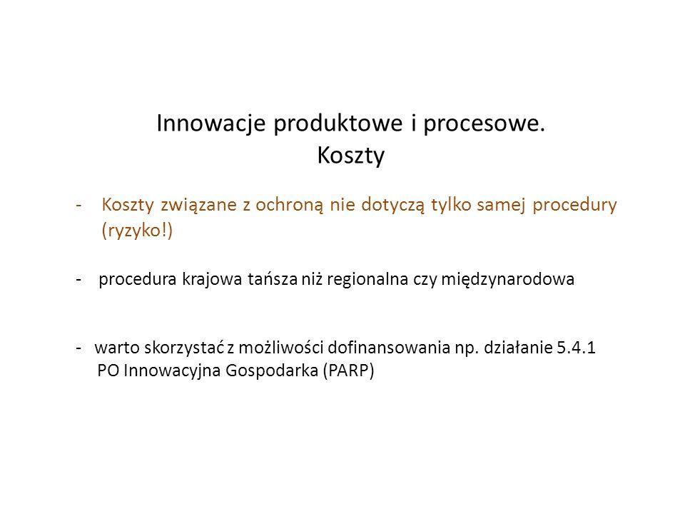 Innowacje produktowe i procesowe. Koszty -Koszty związane z ochroną nie dotyczą tylko samej procedury (ryzyko!) - procedura krajowa tańsza niż regiona