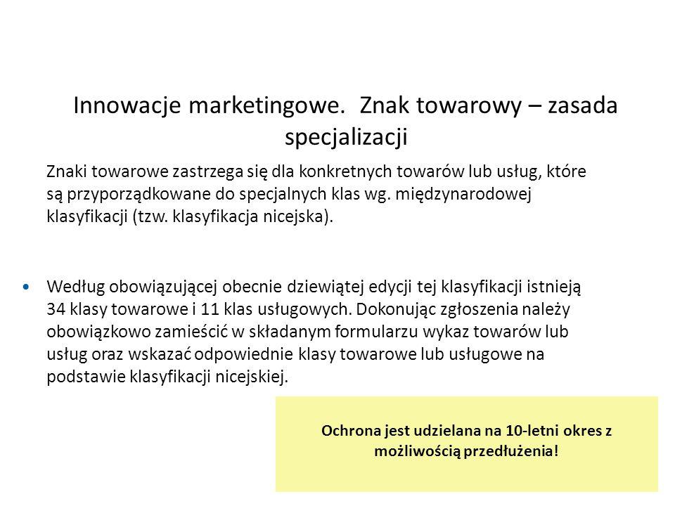 Innowacje marketingowe. Znak towarowy – zasada specjalizacji Znaki towarowe zastrzega się dla konkretnych towarów lub usług, które są przyporządkowane