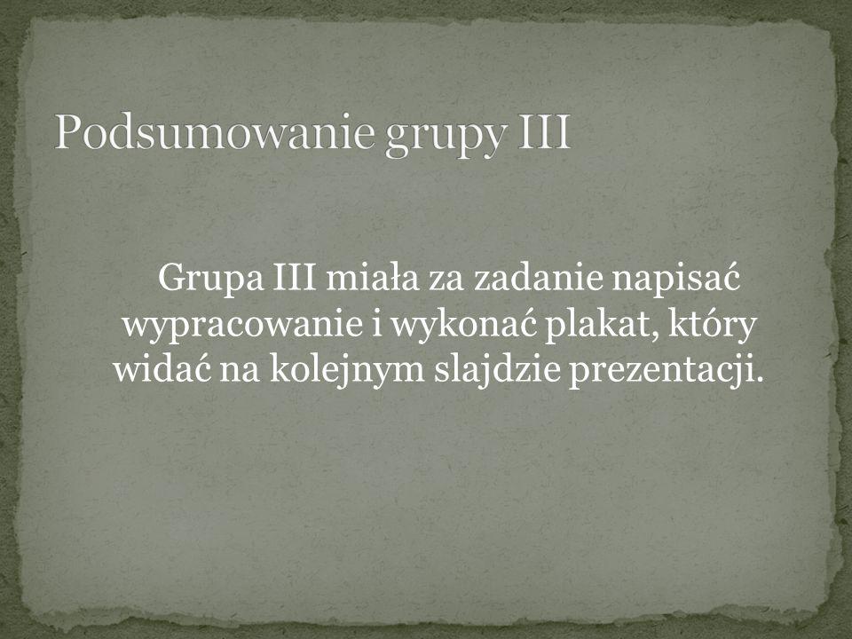 Grupa III miała za zadanie napisać wypracowanie i wykonać plakat, który widać na kolejnym slajdzie prezentacji.
