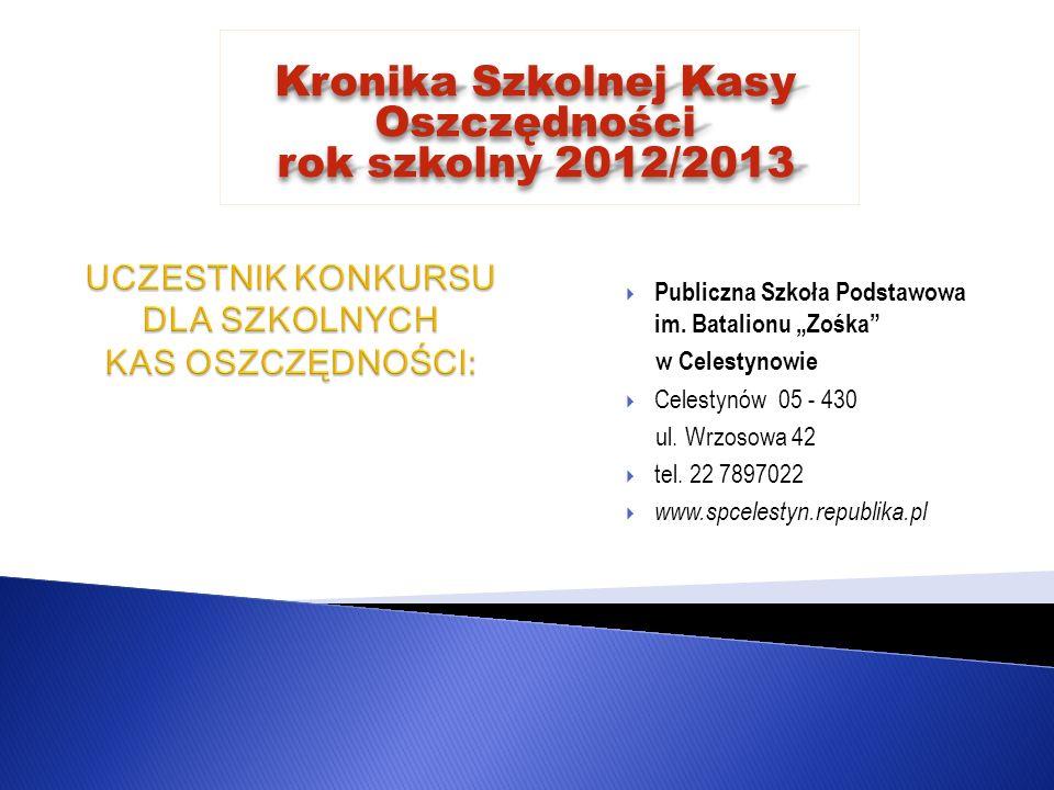Kronika Szkolnej Kasy Oszczędności rok szkolny 2012/2013 Publiczna Szkoła Podstawowa im.